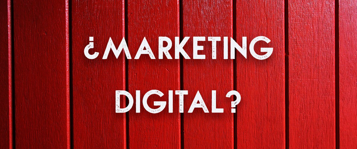 ¿Qué entiendes por Marketing Digital?